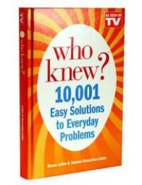 Who Knew? 10,001 Solutions to Everyday Problems